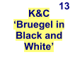 K&C  'Bruegel in Black and White' 13